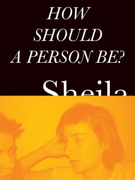 How Should a Person Be? by Sheila Heti An innovative genre bender novel. (June 19)
