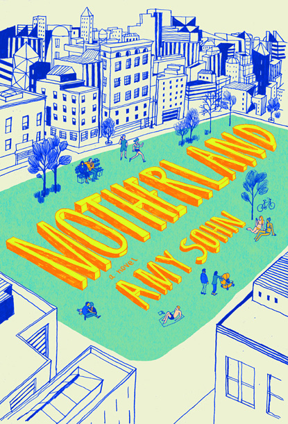 Motherland by Amy Sohn A former sex columnist, Sohn likes to bring equal parts dirt and insight to her portrayals of sophisticated New York women.…