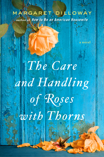 The Care and ­Handling of Roses With Thorns by Margaret ­Dilloway This uplifting book revolves around a prickly, green-thumbed biology teacher. (Aug 2)