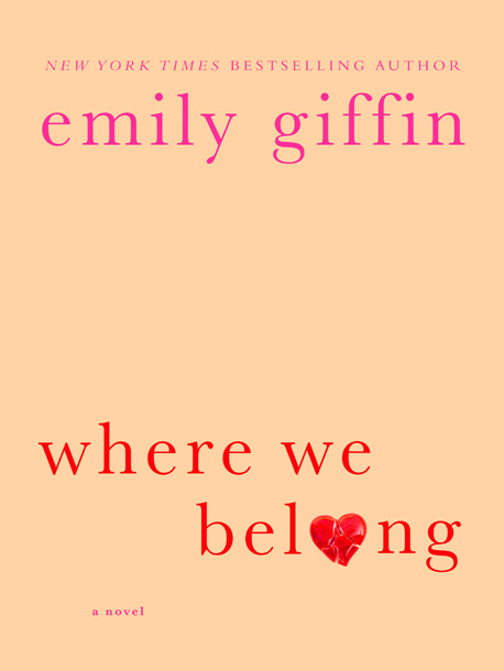 Emily Giffin | Where We Belong by Emily Giffin Marian Caldwell is a successful TV producer whose life is thrown off balance when a teenage girl shows up…