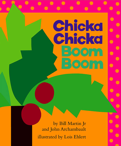 Chicka Chicka Boom Boom, by Bill Martin, Jr. and John Archambault; illustrated by Lois Ehlert