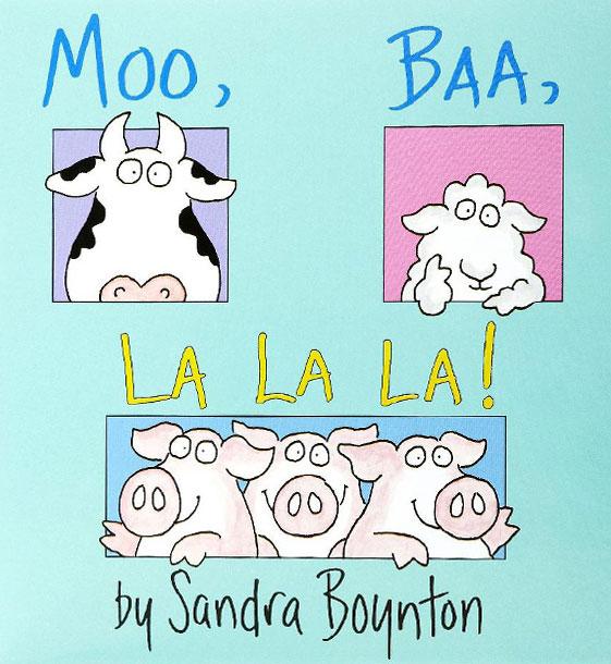 Moo, Baa, Lalala, by Sandra Boynton