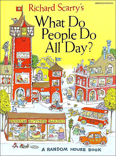 What Do People Do All Day?, by Richard Scarry