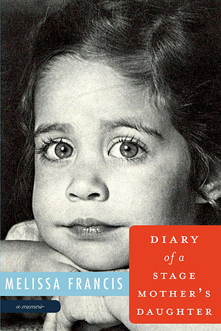 DIARY OF A STAGE MOTHER'S DAUGHTER Melissa Francis
