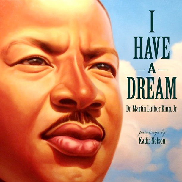 I Have a Dream Words By: Dr. Martin Luther King, Jr. Paintings By: Kadir Nelson
