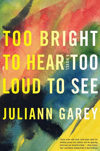 TOO BRIGHT TO HEAR TOO LOUD TO SEE Juliann Garey