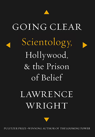 GOING CLEAR: SCIENTOLOGY, HOLLYWOOD, AND THE PRISON OF BELIEF by Lawrence Wright