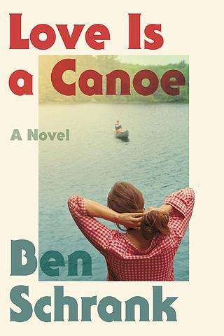 LOVE IS A CANOE Ben Schrank