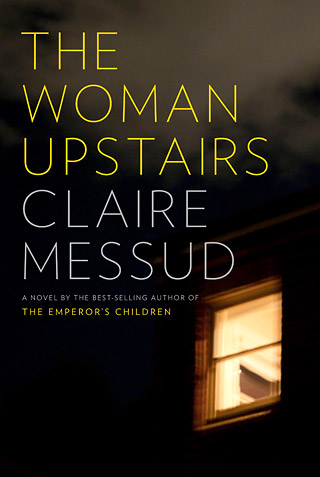 THE WOMAN UPSTAIRS by Claire Messud