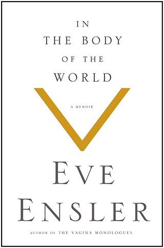 IN THE BODY OF THE WORLD: A MEMOIR by Eve Ensler
