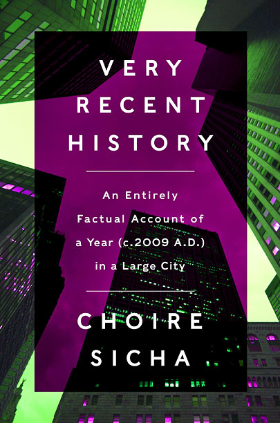 SHORT TERM MEMORIES Author Choire Sicha's Very Recent History is a poignant record of New York City in 2009.