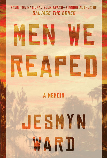 REAP WHAT YOU SOW Author Jesmyn Ward's Men We Reaped is a heartrending memoir about her childhood in Mississippi