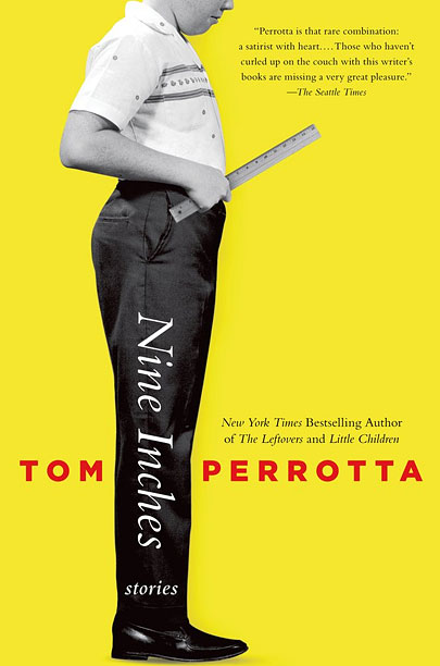 MEASURE FOR MEASURE Nine Inches is Tom Perotta's newest short-story collection in nearly two decades