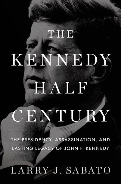 THE KENNEDY LEGACY Author Larry Sabato examines the slain president's lasting impact