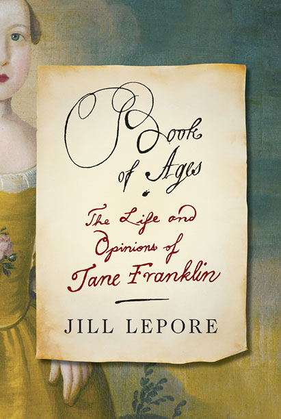 Top 10   Of Benjamin Franklin we know a great deal; of his sister Jane, very little. ''The facts of [her] life are hard to come by,'' Lepore…