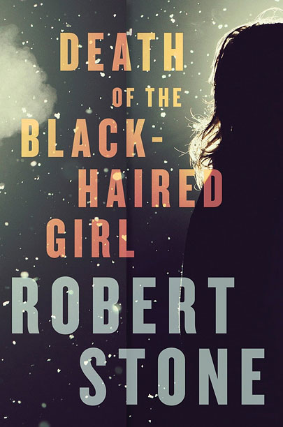 DEATH OF THE BLACK-HAIRED GIRL Robert Stone