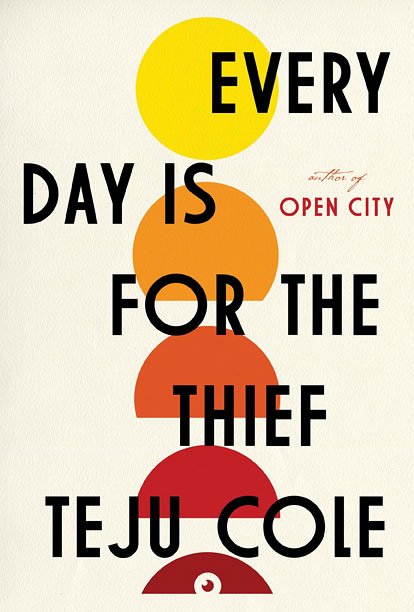 EVERY DAY IS FOR THE THIEF Teju Cole