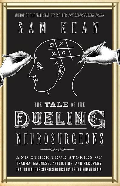 THE TALE OF THE DUELING NEUROSURGEONS Sam Kean