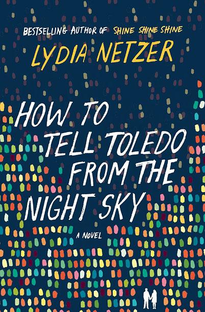 HOW TO TELL TOLEDO FROM THE NIGHT SKY Lydia Netzer