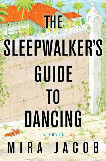 THE SLEEPWALKER'S GUIDE TO DANCING Mira Jacob