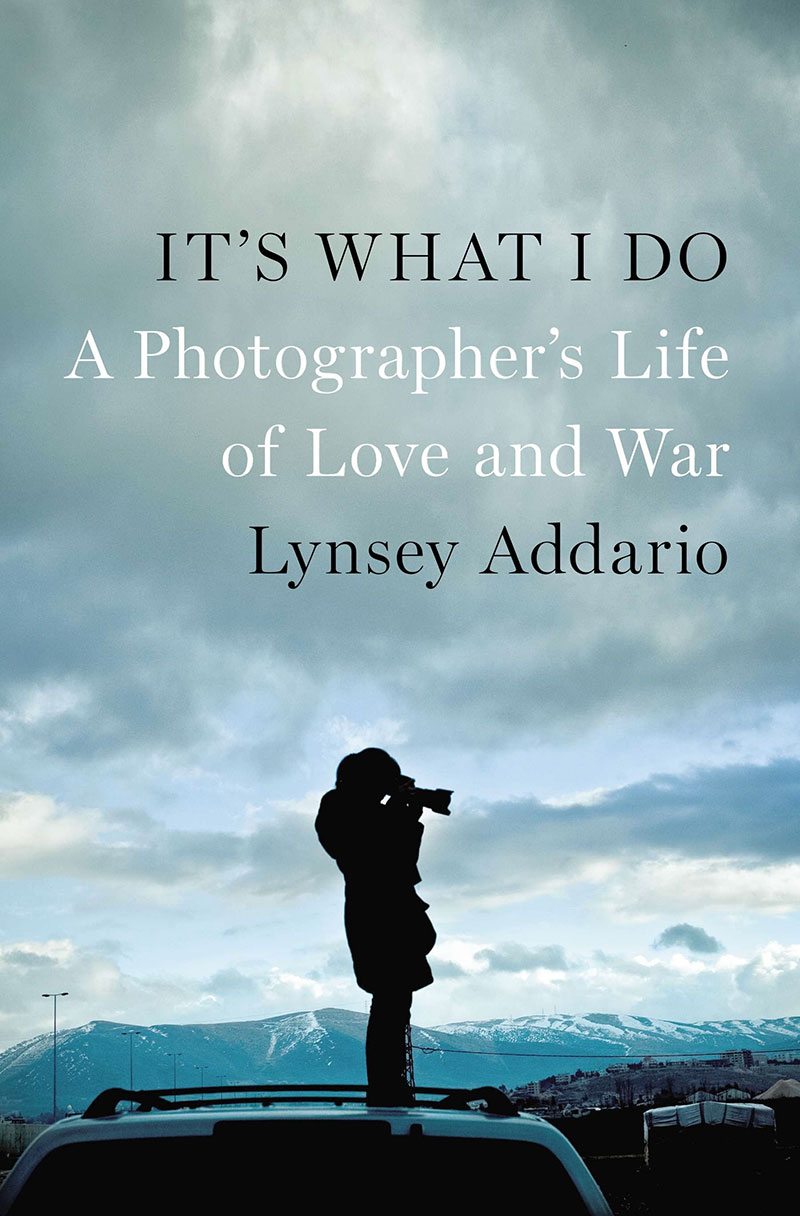 It's What I Do, by Lynsey Addario