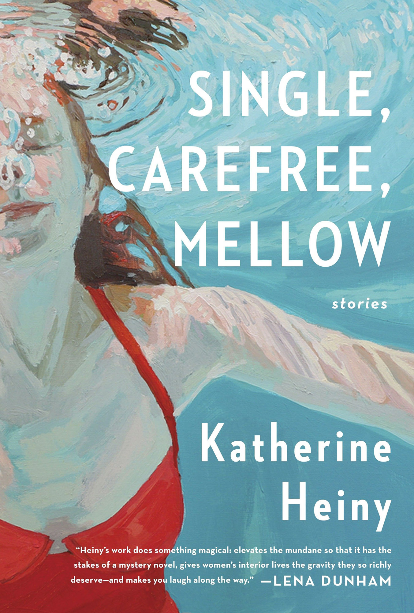 Single, Carefree, Mellow, by Katherine Heiny