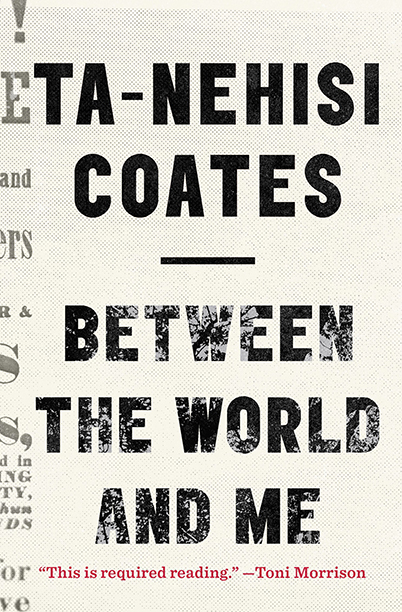 BEST: 1. Between the World and Me by Ta-Nehisi Coates