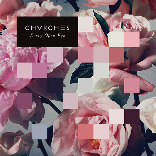 26. CHVRCHES, Every Open Eye