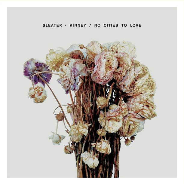 14. Sleater-Kinney, No Cities to Love