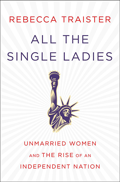GALLERY: Best Books of 2016: All the Single Ladies: Unmarried Women and the Rise of an Independent Nation (3/1/16)by Rebecca Traister