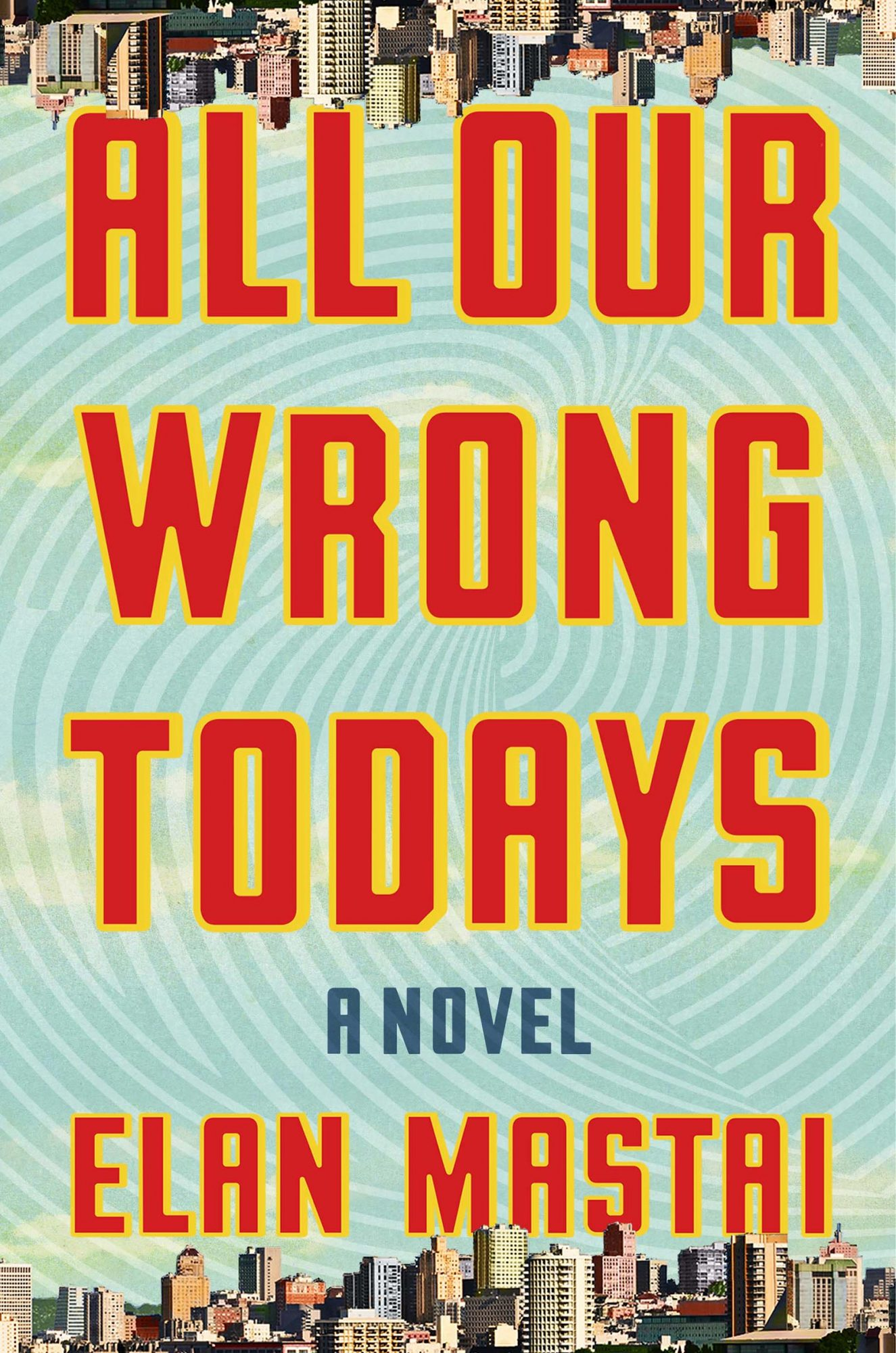 All Our Wrong Todays: A Novel (2/7/2017)by Elan Mastai