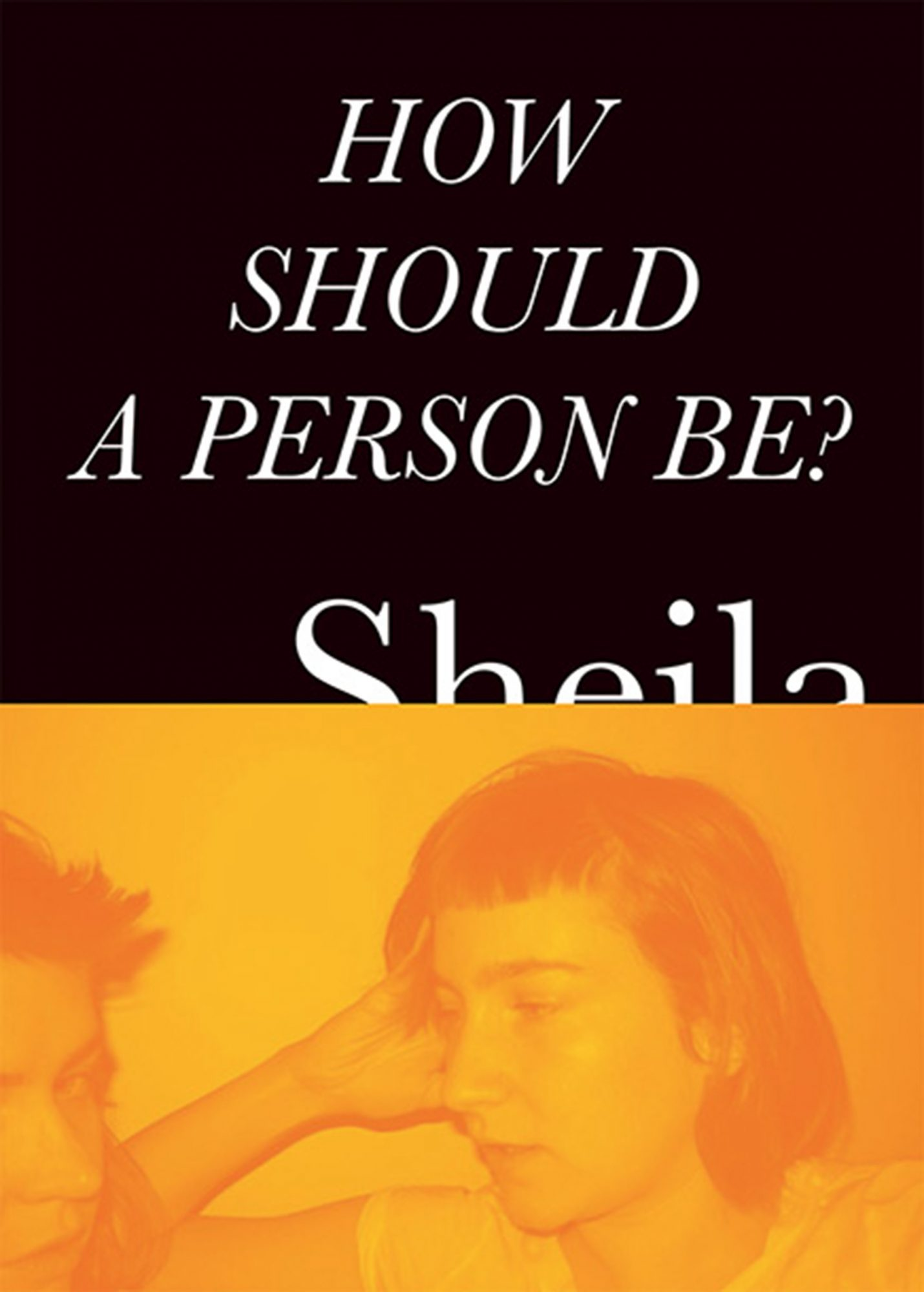 How Should A Person Be?Sheila Heti