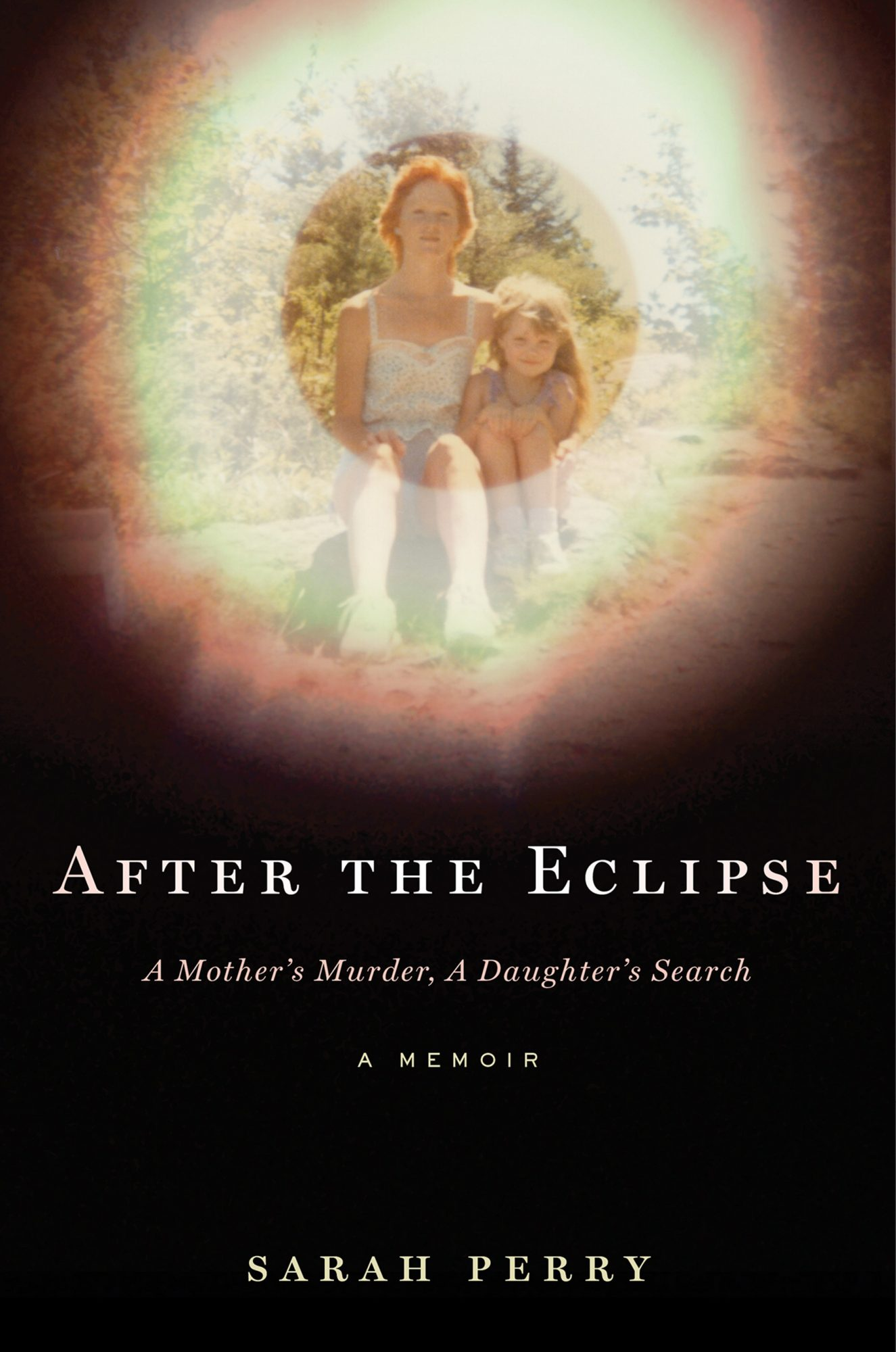 After the Eclipse: A Mother's Murder, a Daughter's Searchby Sarah Perry