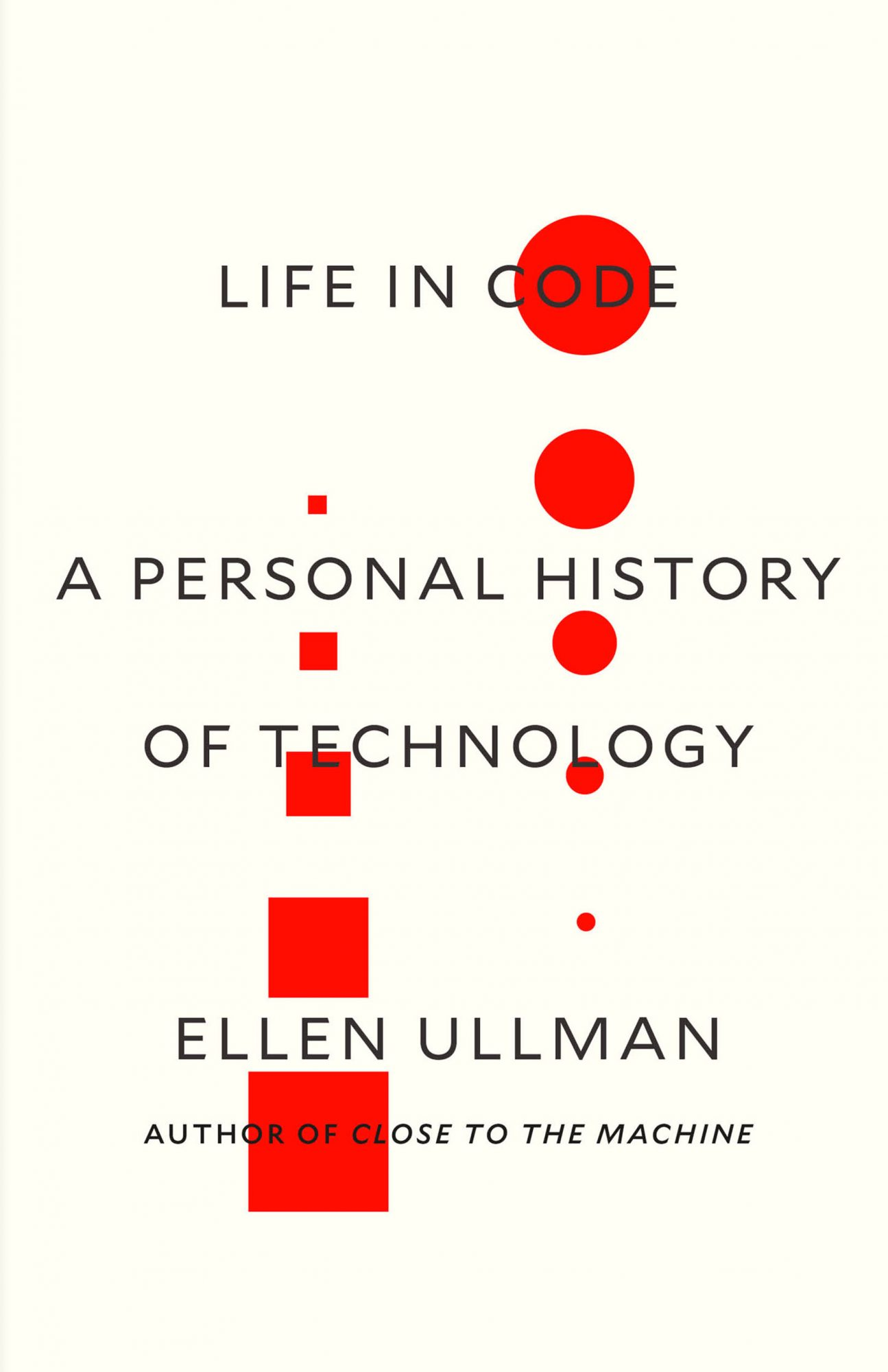 Life in Code: A Personal History of Technology (8/08/2017)by Ellen Ullman
