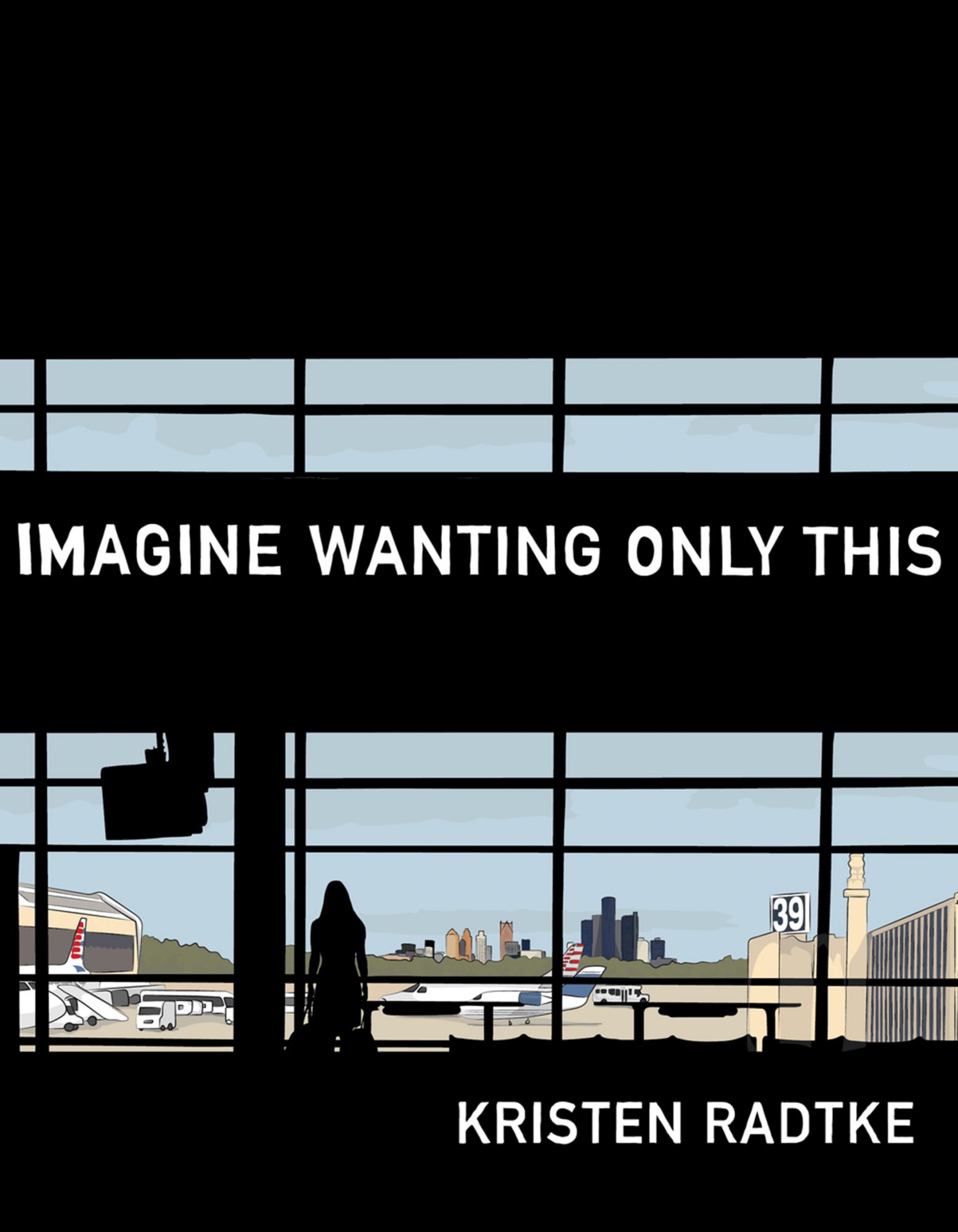 Kristen Radtke, Imagine Wanting Only This