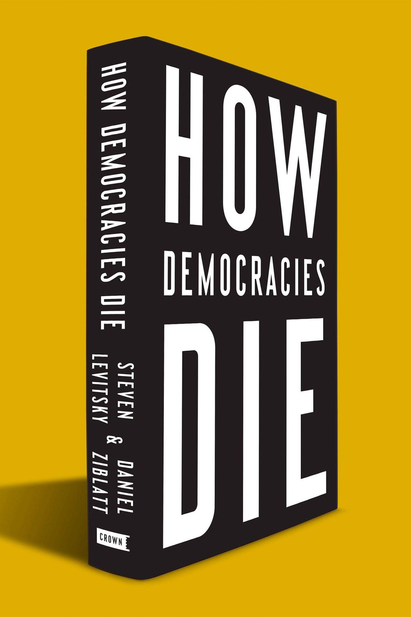 """How Democracies Die"", Steven Levitsky and Daniel Ziblatt cr: Crown"