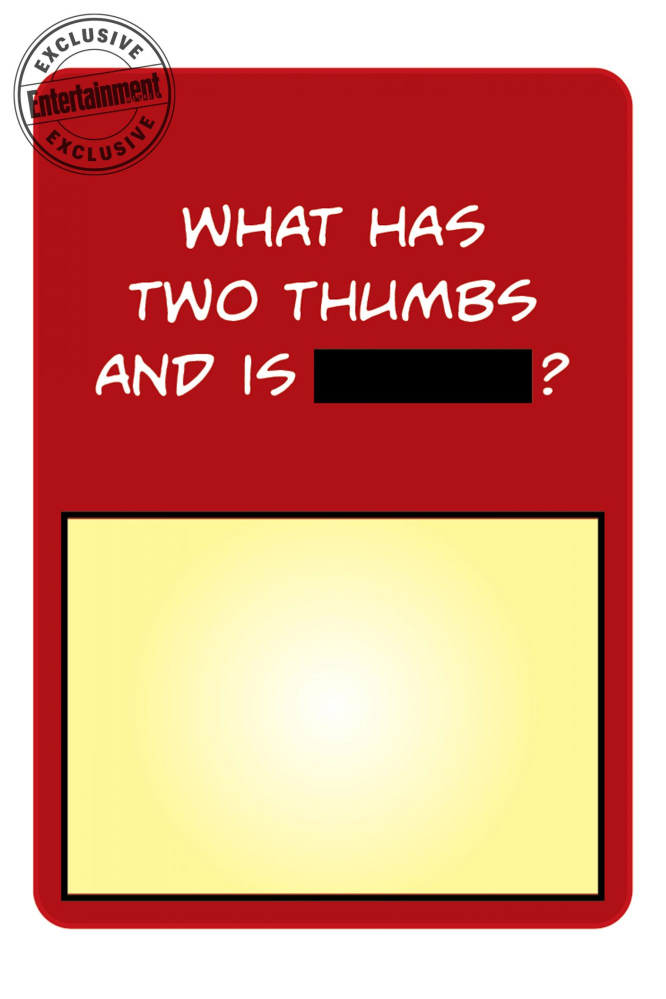 What has two thumbs and is [blank]?