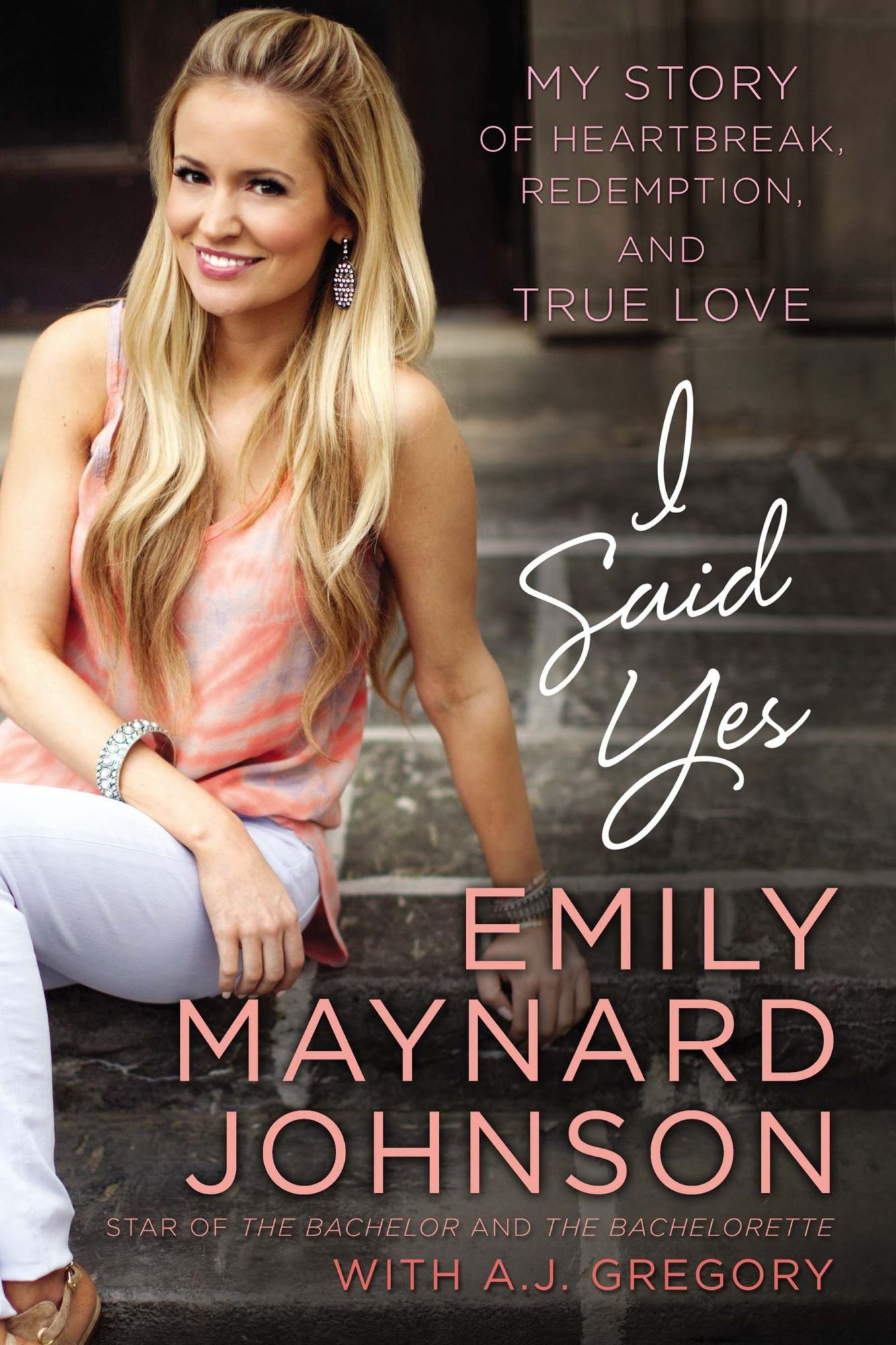 I Said Yes: My Story of Heartbreak, Redemption, and True Love by Emily Maynard Johnson