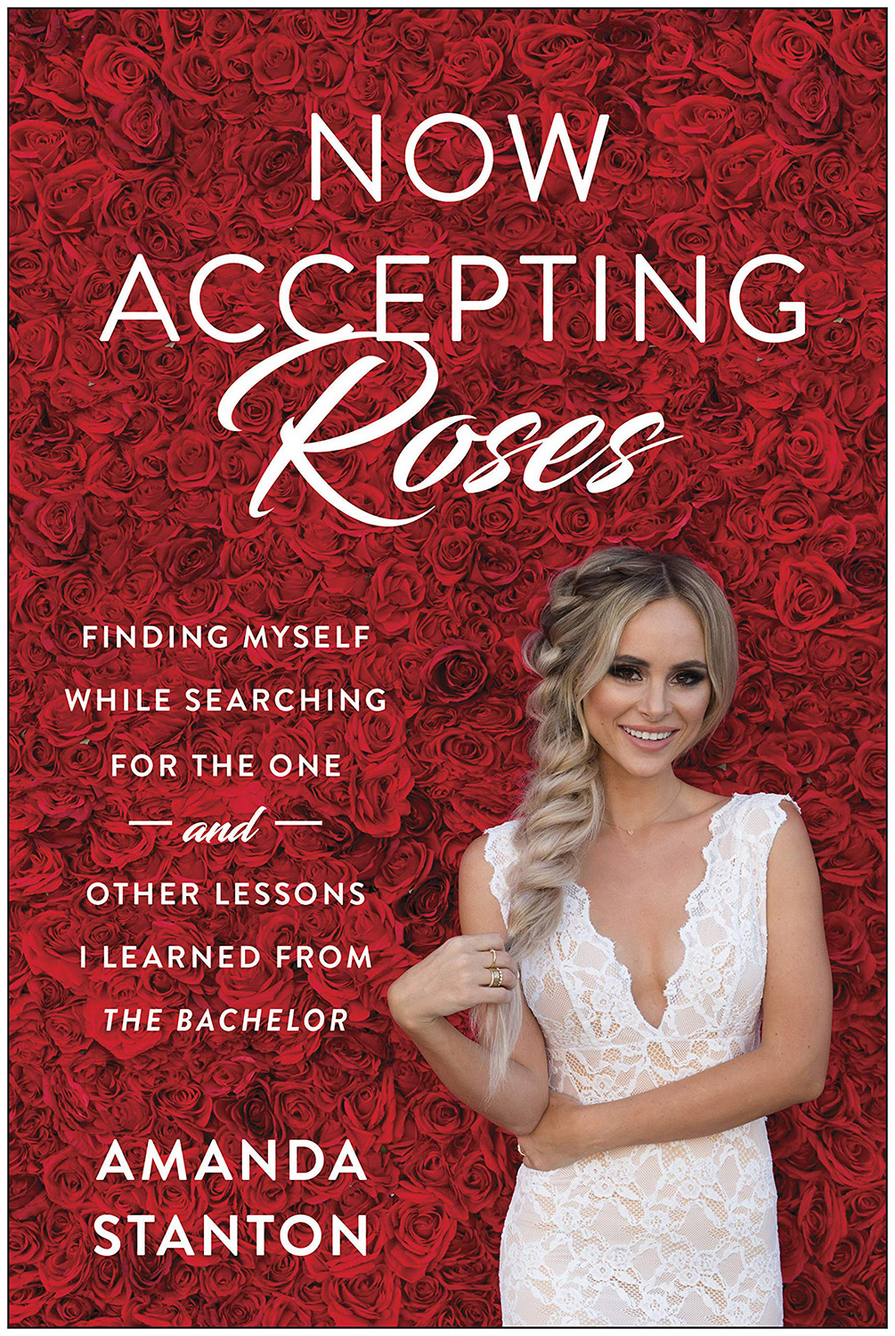 Now Accepting Roses: Finding Myself While Searching for the One . . . and Other Lessons I Learned from  The Bachelor  by Amanda Stanton