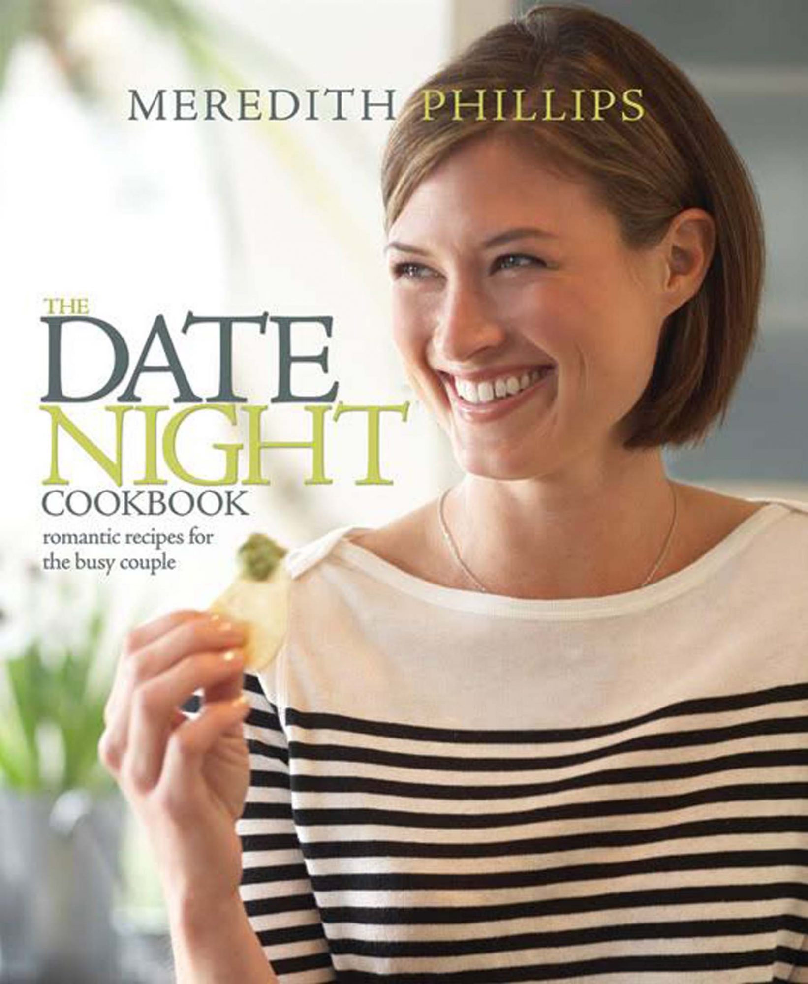 The Date Night Cookbook: 25 Easy-to-Cook Menus for The Busy Couple by Meredith Phillips