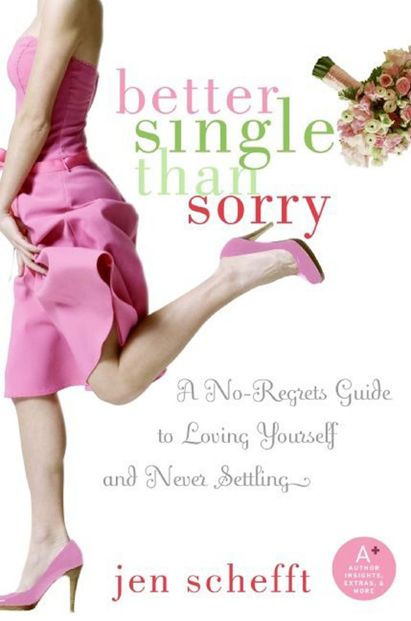 Better Single Than Sorry: A No-Regrets Guide to Loving Yourself and Never Settling by Jen Schefft