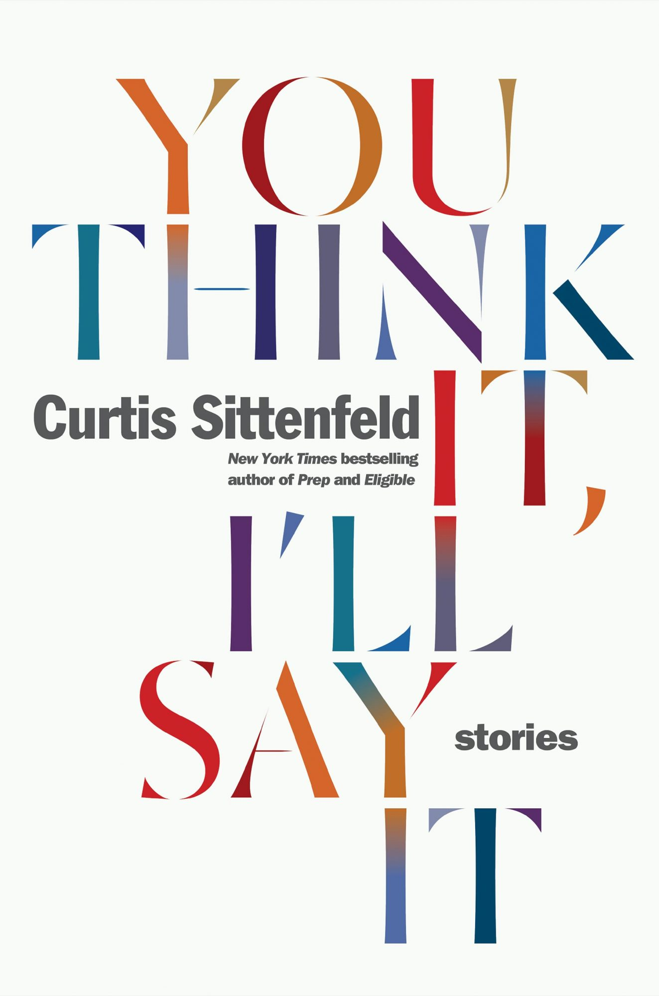 You Think It, I'll Say ItSTORIESBy CURTIS SITTENFELD