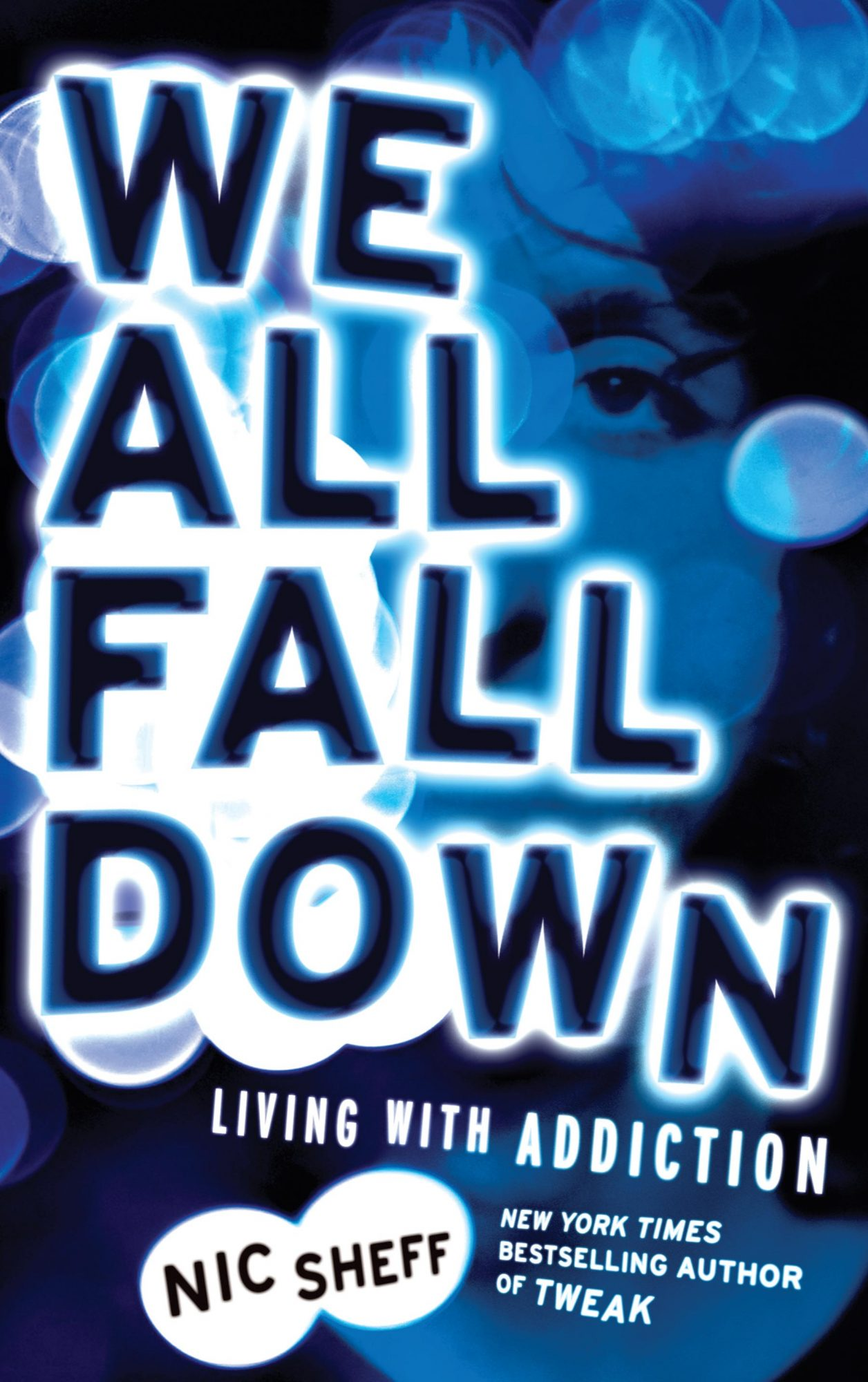 We All Fall Down: Living with Addictionby Nic Sheff