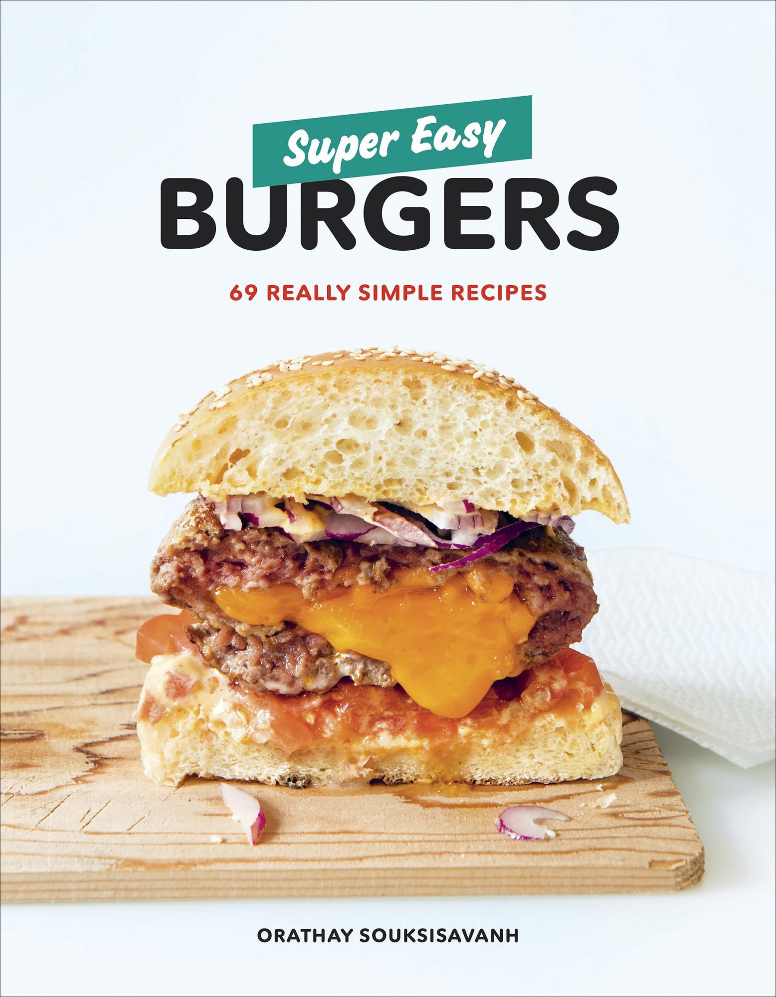 Super Easy Burgers, by Orathay Souksisavanh