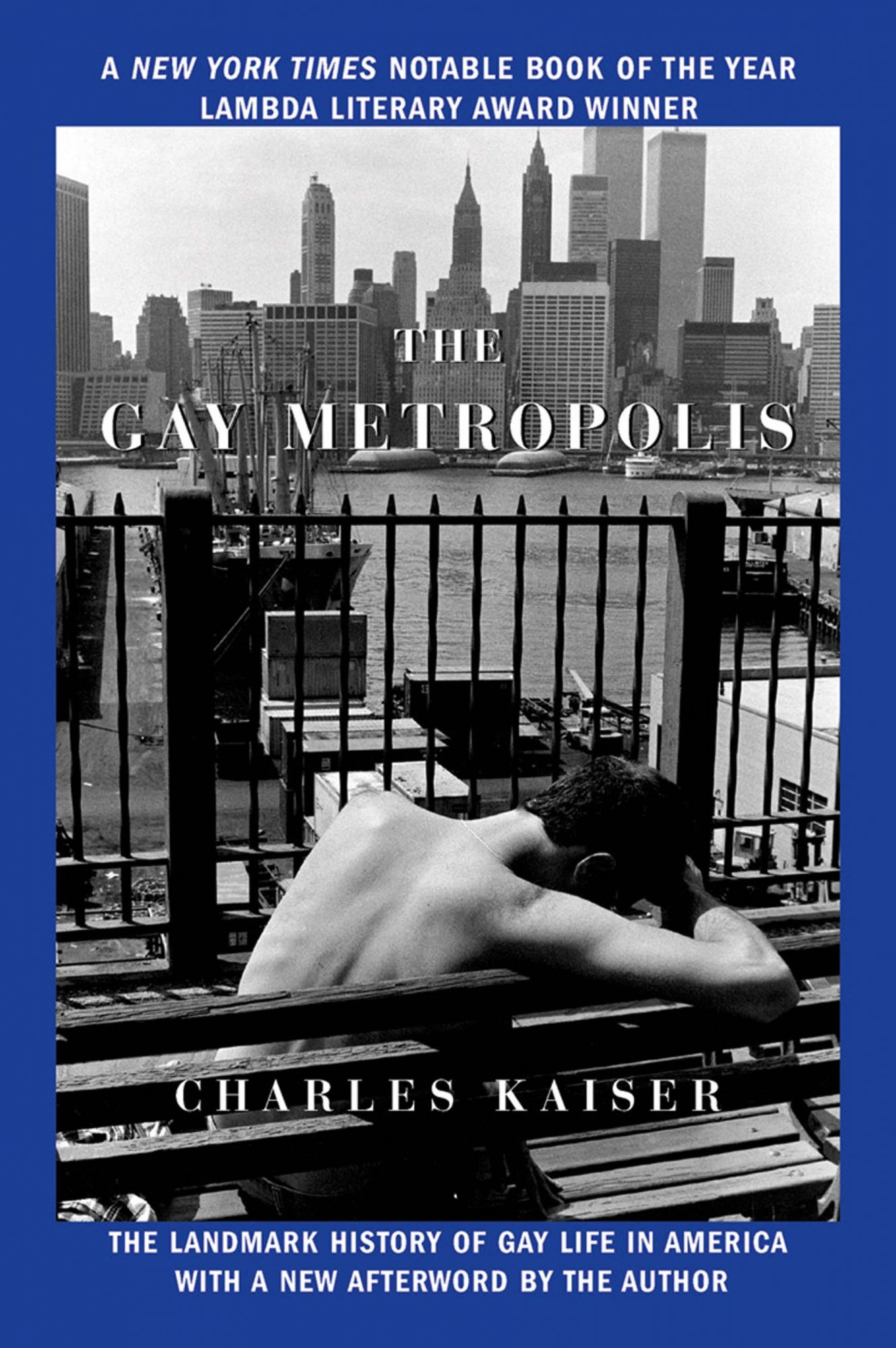 The Gay Metropolis: The Landmark History of Gay Life in America by Charles Kaiser
