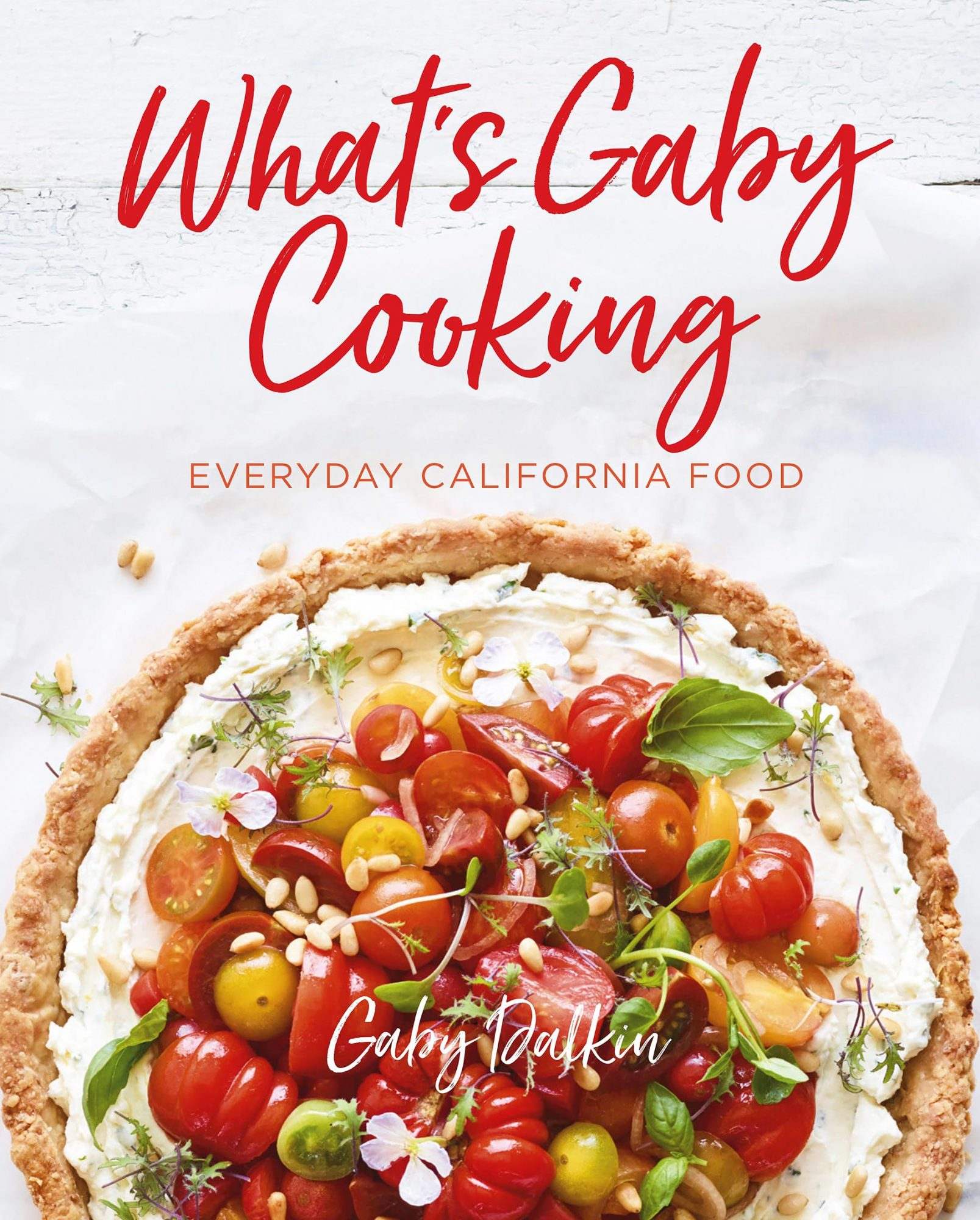 What's Gaby Cooking?, by Gaby Dalkin