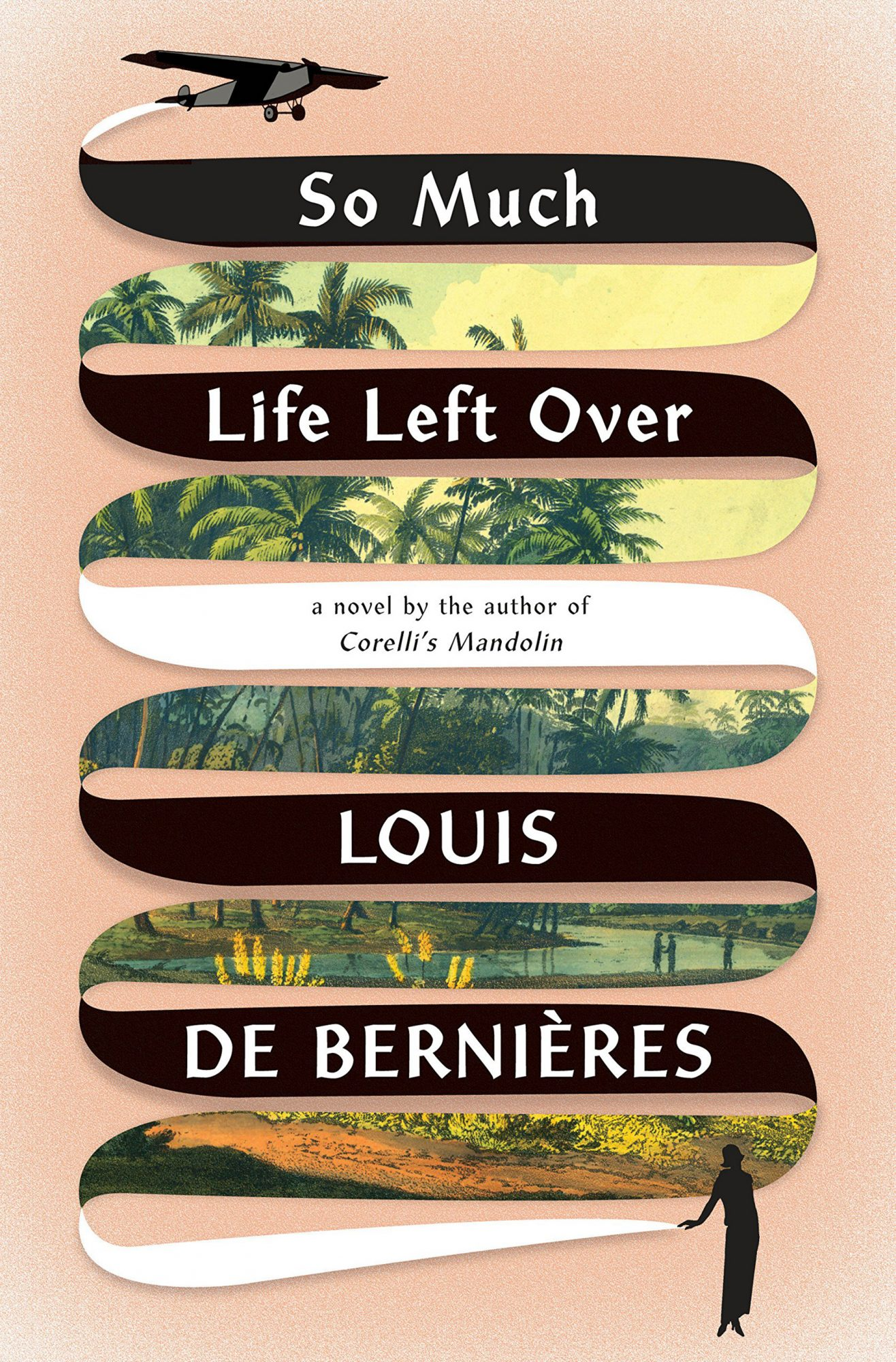 So Much Life Left Over: A Novel  by Louis de BernieresPantheon