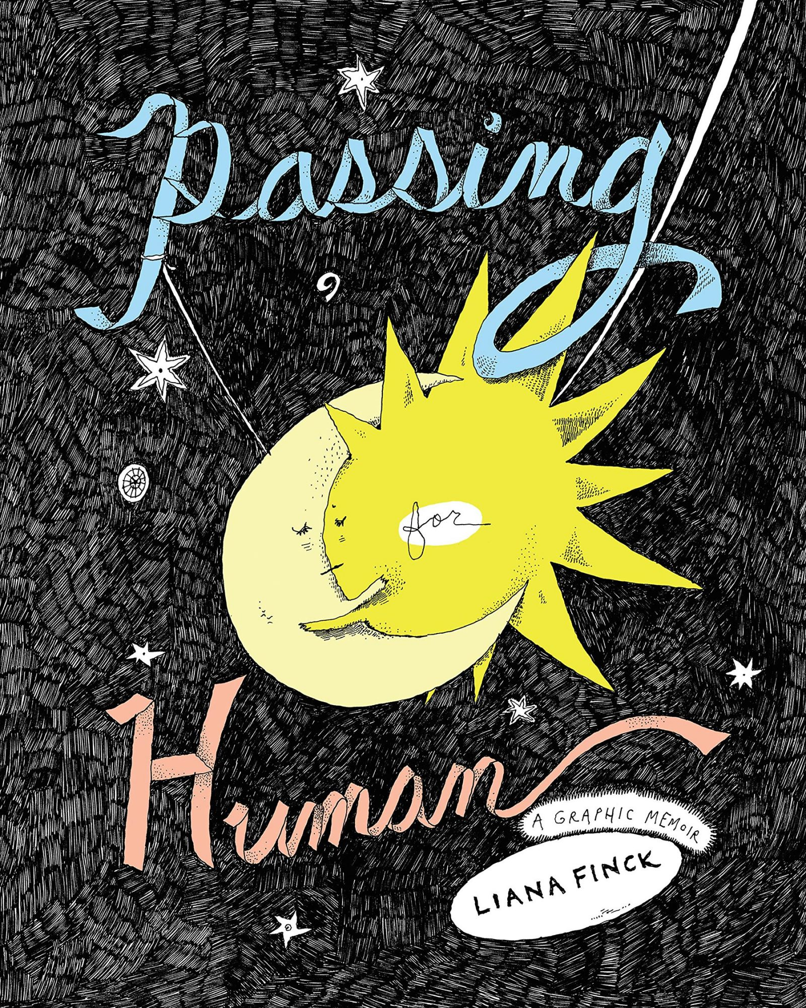 Passing for Human A Graphic Memoir by Liana Finck