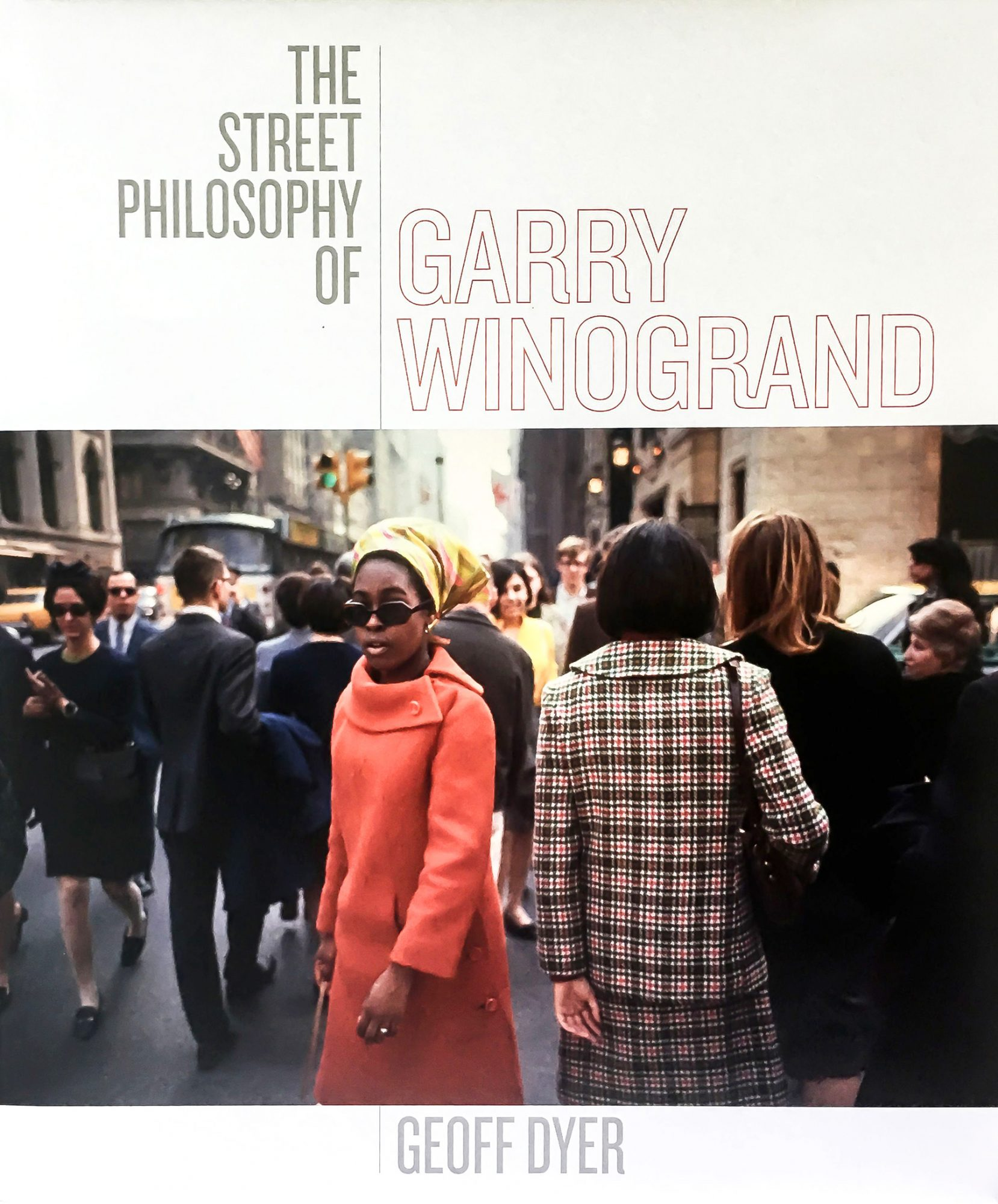 The Street of Philosophy of Garry Winogrand by Geoff Dyer
