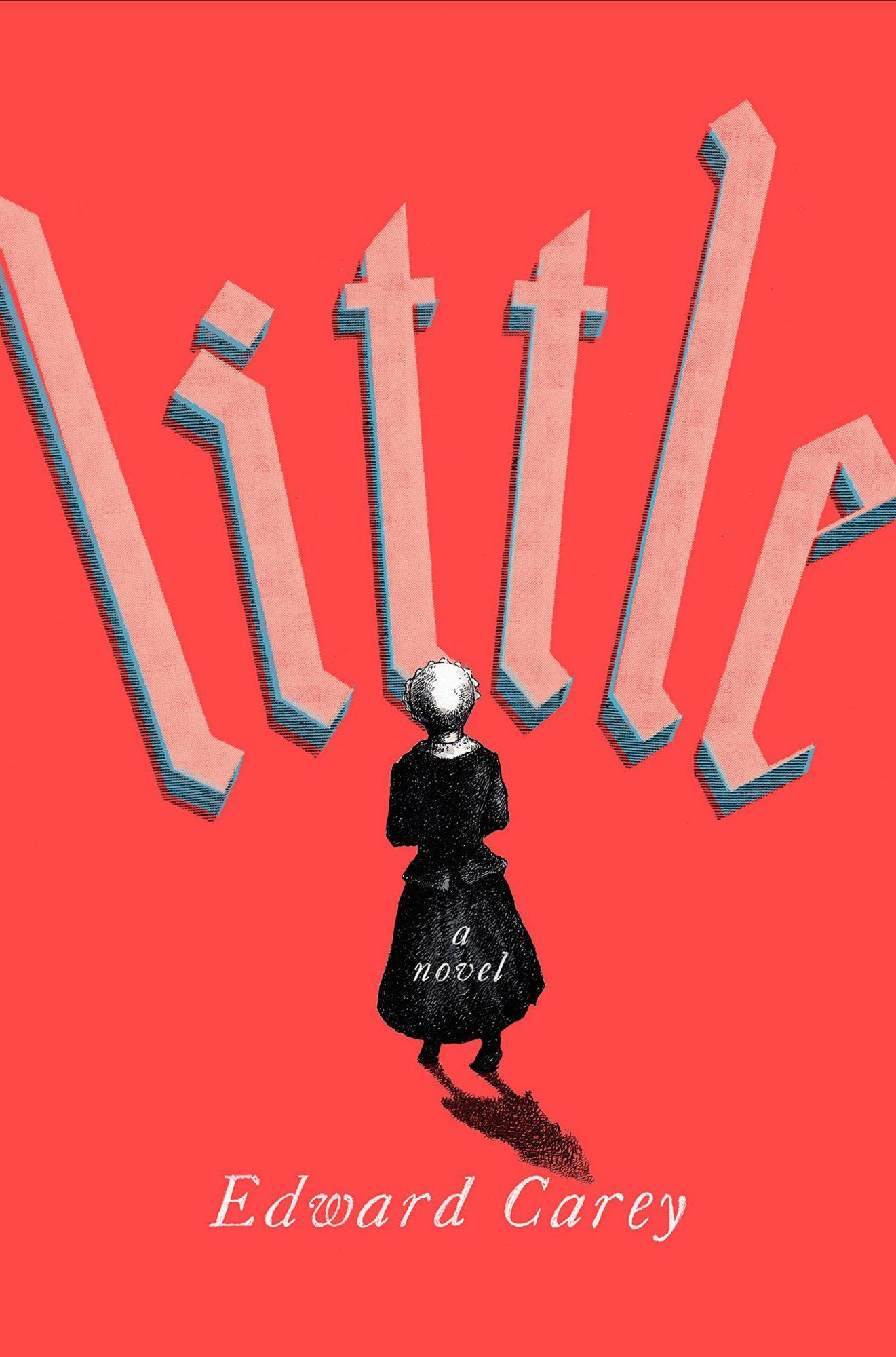 Little by Edward CareyCredit: Riverhead Books